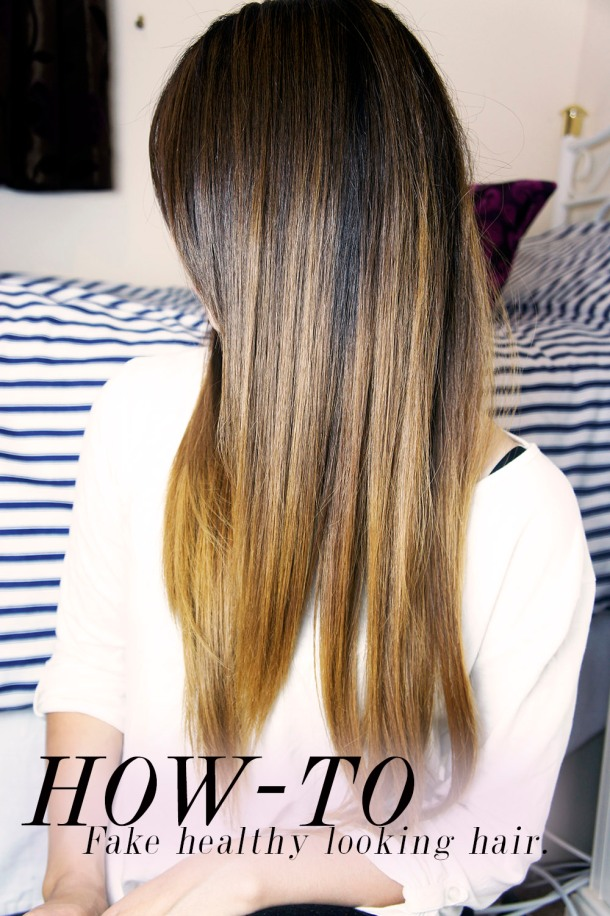 How to fake healthier looking hair tips and tricks